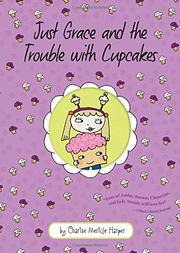 JUST GRACE AND THE TROUBLE WITH CUPCAKES by Charise Mericle Harper