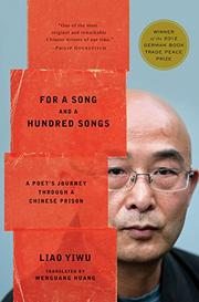 FOR A SONG AND A HUNDRED SONGS by Liao Yiwu