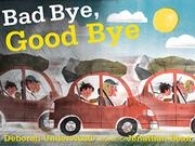BAD BYE, GOOD BYE by Deborah Underwood