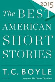THE BEST AMERICAN SHORT STORIES 2015 by T.C. Boyle