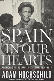 SPAIN IN OUR HEARTS by Adam Hochschild