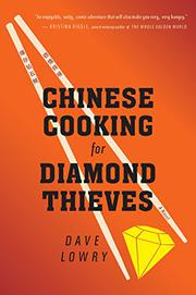 CHINESE COOKING FOR DIAMOND THIEVES by Dave Lowry
