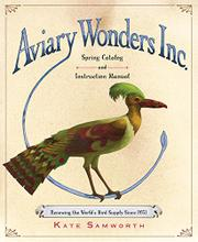 AVIARY WONDERS INC. by Kate Samworth