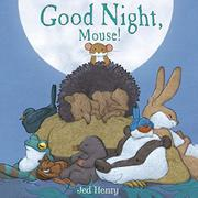 GOOD NIGHT, MOUSE! by Jed Henry