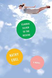 CLAUDIA SILVER TO THE RESCUE by Kathy Ebel