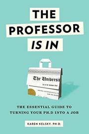 THE PROFESSOR IS IN by Karen Kelsky
