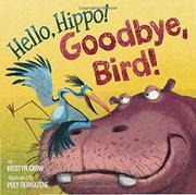 HELLO, HIPPO! GOODBYE, BIRD! by Kristyn Crow