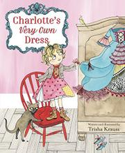 CHARLOTTE'S VERY OWN DRESS by Trisha Krauss