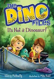IT'S NOT A DINOSAUR! by Stacy McAnulty