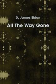 ALL THE WAY GONE by D. James Eldon