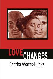 LOVE CHANGES by Eartha Watts Hicks