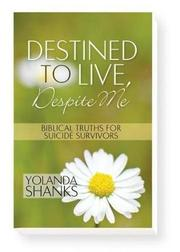 DESTINED TO LIVE, DESPITE ME by Yolanda Shanks