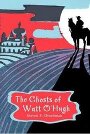 THE GHOSTS OF WATT O'HUGH by Steven S. Drachman