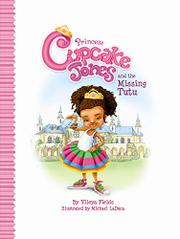 Princess Cupcake Jones and the Missing Tutu by Ylleya Fields