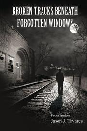 Broken Tracks Beneath Forgotten Windows by Jason J. Tavares