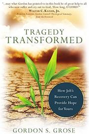 Tragedy Transformed by Gordon Grose