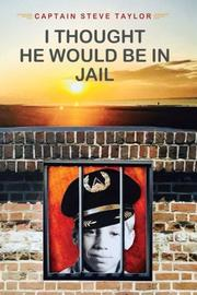 I THOUGHT HE WOULD BE IN JAIL by Steve Taylor