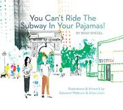 YOU CAN'T RIDE THE SUBWAY IN YOUR PAJAMAS! by Brad Spiegel