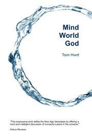 MIND, WORLD, GOD by Tam Hunt