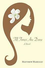TILL TIMES ARE DONE by Matthew Marullo