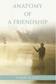 ANATOMY OF A FRIENDSHIP by Robert M. Levy