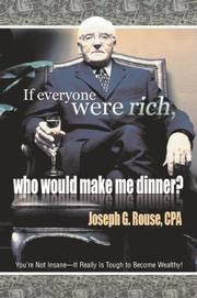 IF EVERYONE WERE RICH, WHO WOULD MAKE ME DINNER? by Joseph G Rouse