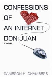 CONFESSIONS OF AN INTERNET DON JUAN by Cameron H. Chambers