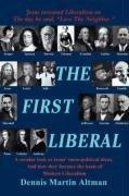 THE FIRST LIBERAL by Dennis Martin Altman