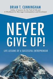 NEVER GIVE UP! by Brian T. Cunningham