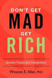 DON'T GET MAD, GET RICH by Winston E. Allen