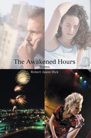 THE AWAKENED HOURS by Robert Jason Dick