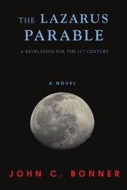 THE LAZARUS PARABLE:  A Revelation for the 21st Century by John C. Bonner