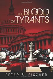 The Blood of Tyrants by Peter S. Fischer