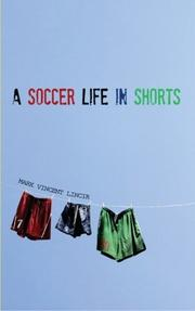 A SOCCER LIFE IN SHORTS by Mark Vincent Lincir