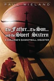 THE FATHER...THE SON...AND THE SWEET SIXTEEN by Paul Wieland