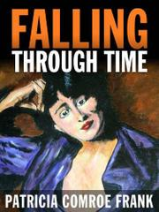 FALLING THROUGH TIME by Patricia Comroe Frank