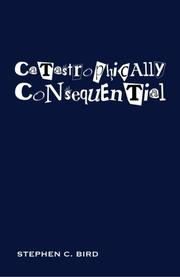 CATASTROPHICALLY CONSEQUENTIAL by Stephen C. Bird