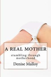 A REAL MOTHER by Denise Malloy