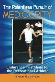 THE RELENTLESS PURSUIT OF MEDIOCRITY by Brian Goodyear