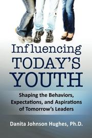 INFLUENCING TODAY'S YOUTH by Danita Johnson Hughes