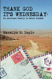 Thank God It's Wednesday: An American Family in Saudi Arabia by Maralyn G. Doyle