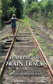 WALKING ON TRAIN TRACKS by Lesley Meirovitz Waite