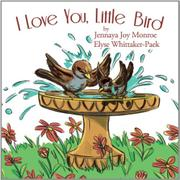 I LOVE YOU, LITTLE BIRD by Jennaya Joy  Monroe