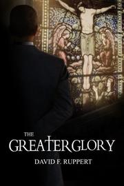 The Greater Glory by David F. Ruppert