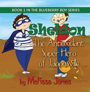 Sheldon, The Antioxidant Super Hero of Jaloonsville by Melissa Jones