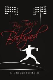 BIG TRAIN'S BACKYARD by P. Edmund Fischetti