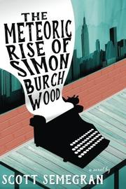 THE METEORIC RISE OF SIMON BURCHWOOD by Scott Semegran