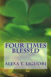 Four Times Blessed by Alexa T. Liguori