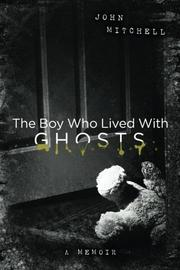 The Boy Who Lived with Ghosts by John Mitchell