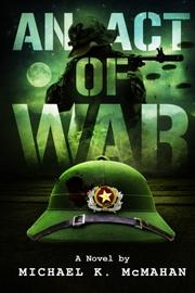 AN ACT OF WAR by Michael K. McMahan